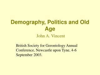 Demography, Politics and Old Age John A. Vincent