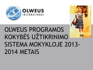 OLWEUS  PROGRAMOS KOKYBĖS UŽTIKRINIMO SISTEMA MOKYKLOJE 2013-2014 METAIS