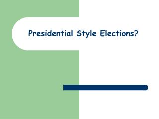 Presidential Style Elections?