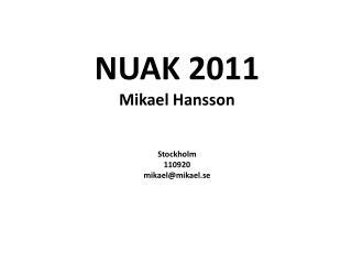 NUAK 2011 Mikael Hansson Stockholm 110920 mikael@mikael.se