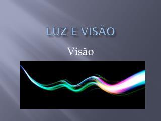 Luz e  Visão
