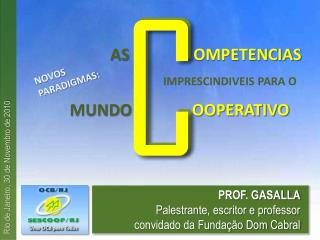 PROF. GASALLA Palestrante, escritor e professor convidado da Funda��o Dom Cabral