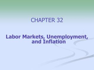 CHAPTER 32 Labor Markets, Unemployment, and Inflation