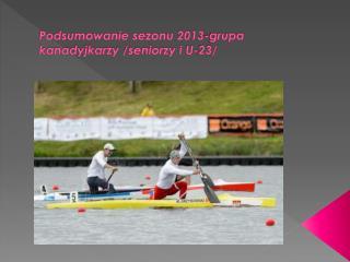 Podsumowanie sezonu 2013-grupa kanadyjkarzy /seniorzy i U-23/