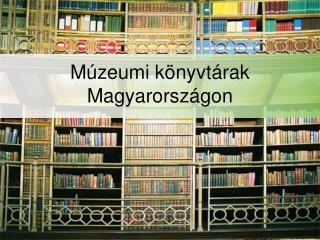 Múzeumi könyvtárak Magyarországon