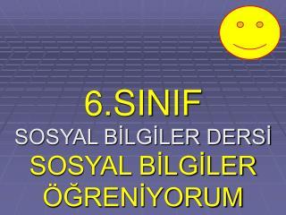 6.SINIF SOSYAL BİLGİLER DERSİ SOSYAL BİLGİLER ÖĞRENİYORUM