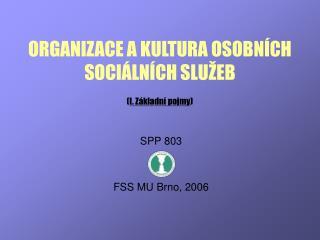 ORGANIZACE A KULTURA OSOBNÍCH SOCIÁLNÍCH SLUŽEB ( I. Základní pojmy )