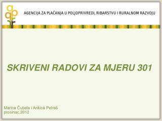 SKRIVENI RADOVI ZA MJERU 301 Marica Čubela i Ankica Petraš prosinac,2012