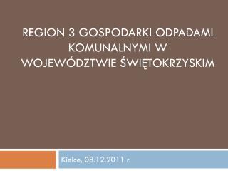 Region 3 gospodarki odpadami komunalnymi w  województwie świętokrzyskim