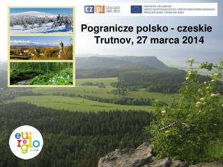 Pogranicze polsko - czeskie                          Trutnov, 27 marca 2014