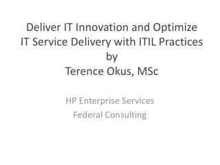 Deliver IT Innovation and Optimize IT Service Delivery with ITIL Practices by  Terence Okus, MSc