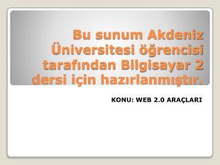 Bu sunum Akdeniz Üniversitesi öğrencisi tarafından Bilgisayar 2 dersi için hazırlanmıştır.