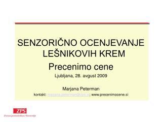 SENZORIČNO OCENJEVANJE LEŠNIKOVIH KREM Precenimo cene Ljubljana, 28. avgust 2009 Marjana Peterman