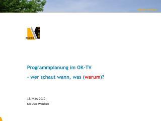 Programmplanung im OK-TV - wer schaut wann, was ( warum )?