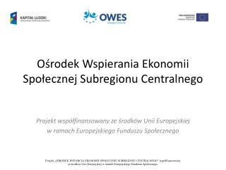Ośrodek Wspierania Ekonomii Społecznej Subregionu Centralnego