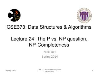 CSE373: Data Structures & Algorithms Lecture  24 :  The P vs. NP question ,  NP-Completeness