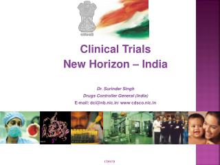 Clinical Trials New Horizon   India   Dr. Surinder Singh Drugs Controller General India  E-mail: dcinb.nic