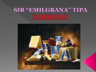 "SIR ""EMILGRANA""  TIPA  PARMEZAN"