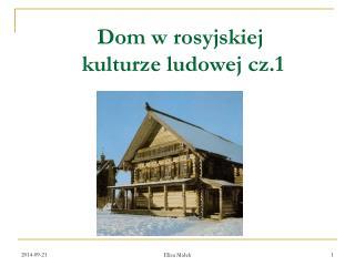 Dom w rosyjskiej  kulturze ludowej cz.1