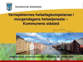Vernepleiernes helsefagkompetanse i morgendagens helsetjeneste �  Kommunens st�sted