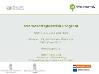 Szervezetfejlesztési Program ÁROP-1.2.18-2012-2012-0001 Budapest,  Károlyi-Csekonics  Rezidencia