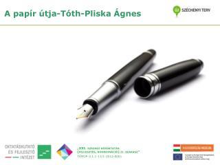 A papír  útja-Tóth-Pliska  Ágnes