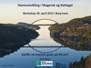 Havneutvikling i Skagerak og Kattegat Workshop 18. april 2013 i Borg havn