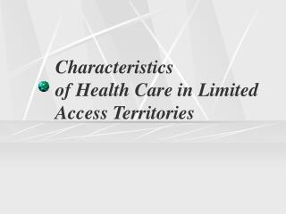 Characteristics of Health Care in Limited Access Territories