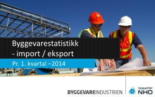 Byggevarestatistikk - import / eksport