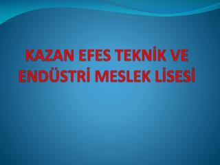 KAZAN EFES TEKNİK VE ENDÜSTRİ MESLEK LİSESİ