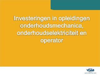 Investeringen in opleidingen onderhoudsmechanica,  onderhoudselektriciteit  en operator