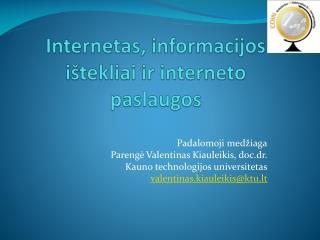 Internetas ,  informacijos i š tekliai  ir  interneto paslaugos