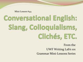 Conversational English: Slang, Colloquialisms, Clich�s, ETC.