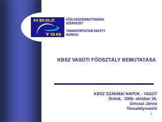 KBSZ SZAKMAI NAPOK - VASÚT Siófok,  2006. október 26. Gincsai János főosztályvezető
