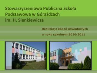 Stowarzyszeniowa Publiczna Szkoła Podstawowa w Górażdżach  im. H. Sienkiewicza