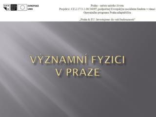 V ýznamní  fyzici v Praze