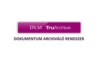 DOKUMENTUM ARCHIV�L� RENDSZER
