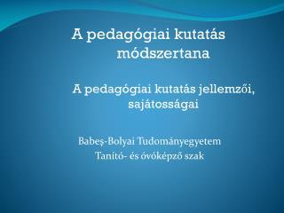 A pedagógiai kutatás módszertana A pedagógiai kutatás jellemzői, sajátosságai