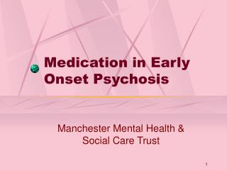 Medication in Early Onset Psychosis