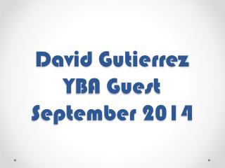 David Gutierrez YBA Guest September  2014