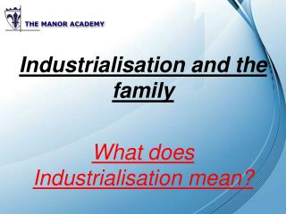 Industrialisation and the family What does Industrialisation mean?