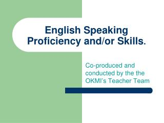 English Speaking Proficiency and/or Skills .