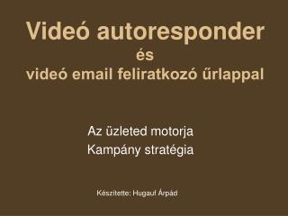 Videó autoresponder és  videó email feliratkozó űrlappal