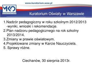 1.Nadzór pedagogiczny w roku szkolnym 2012/2013     -wyniki, wnioski i rekomendacje.