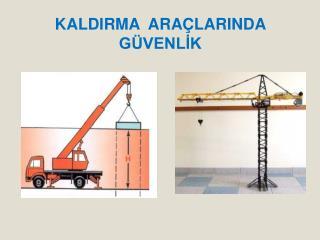 KALDIRMA  ARAÇLARINDA  GÜVENLİK