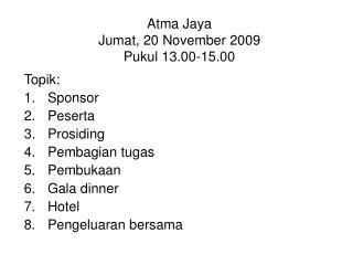 Atma Jaya Jumat, 20 November 2009 Pukul 13.00-15.00