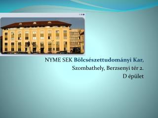 NYME SEK  Bölcsészettudományi Kar, Szombathely, Berzsenyi tér 2. D épület