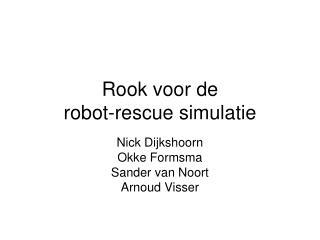 Rook voor de  robot-rescue simulatie