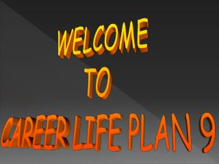 WELCOME TO CAREER LIFE PLAN 9