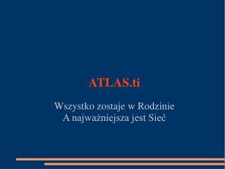 ATLAS.ti Wszystko zostaje w Rodzinie A najważniejsza jest Sieć